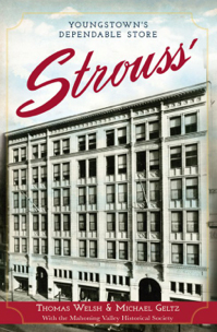 """Strouss' – Youngstown's Dependable Store"" tells the story of downtown Youngstown landmark department store and  features over 50 photographs"